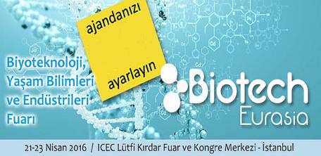BIOTECH Eurasia Biyoteknoloji, Yaşam Bilimleri ve Endüstrileri Fuarı 21 Nisan'da Başlıyor